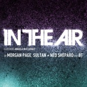 In The Air (feat. Angela McCluskey, Morgan Page, BT and Sultan & Shepar)