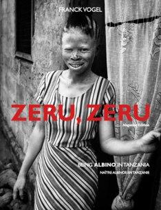 ZERU, ZERU - Being Albino in Tanzania Autore: Franck Vogel Data di pubblicazione: 2013 -2014 Testo in inglese e francese 120 pagine- 3 formati